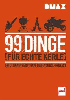 DMAX 99 Dinge für echte Kerle (Mängelexemplar) - Deilbach, Rolf