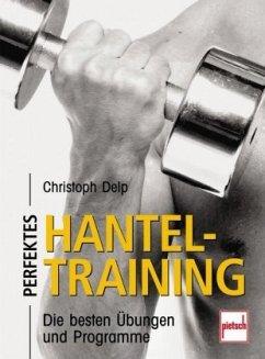 Perfektes Hanteltraining (Mängelexemplar) - Delp, Christoph