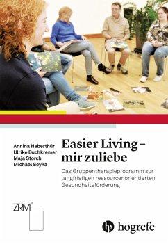 Easier Living - mir zuliebe (eBook, PDF) - Buchkremer, Ulrike; Haberthür, Annina; Soyka, Michael; Storch, Maja