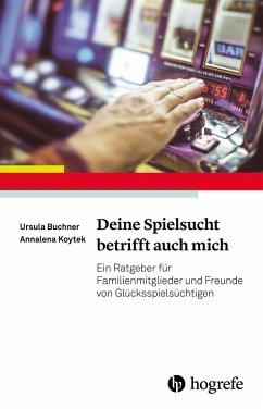 Deine Spielsucht betrifft auch mich (eBook, ePUB) - Koytek, Annalena; Buchner, Ursula