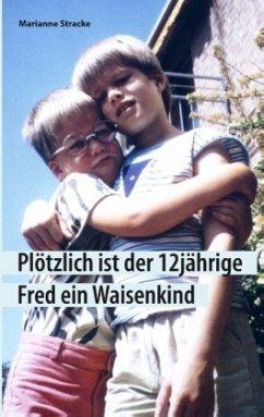 Plötzlich ist der 12jährige Fred ein Waisenkind - Stracke, Marianne