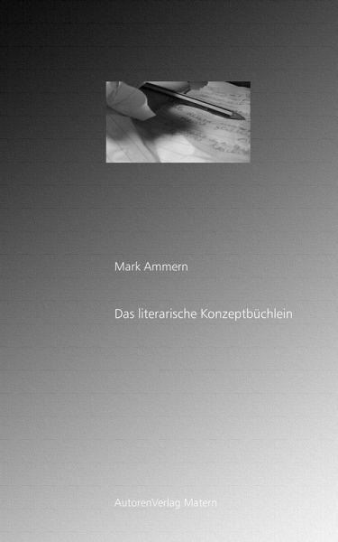 Das literarische Konzeptbüchlein (eBook, ePUB) - Ammern, Mark