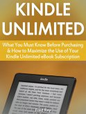 Kindle Unlimited: What You Must Know Before Purchasing & How to Maximize the Use of Your Kindle Unlimited eBook Subscription (eBook, ePUB)