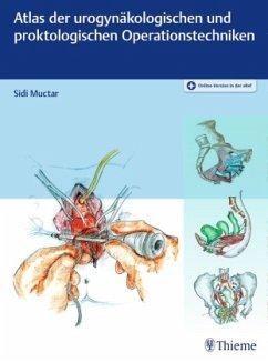 Atlas der urogynäkologischen und proktologischen Operationstechniken - Muctar, Sidi