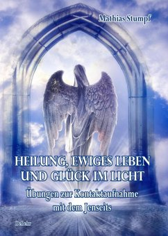 Heilung, ewiges Leben und Glück im Licht - Stumpf, Mathias