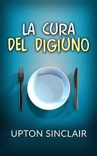 La Cura del Digiuno (eBook, ePUB) - Sinclair, Upton