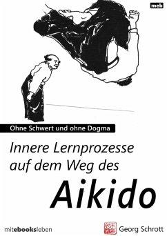 Innere Lernprozesse auf dem Weg des Aikido (eBook, ePUB) - Schrott, Georg