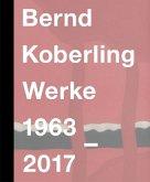 Bernd Koberling. Werke 1963-2017