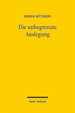 Die unbegrenzte Auslegung - Rüthers, Bernd