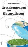 Gretchenfragen an Naturalisten