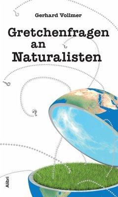 Gretchenfragen an Naturalisten - Vollmer, Gerhard