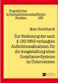 Zur Bedeutung der nach § 130 OWiG verlangten Aufsichtsmaßnahmen für die Ausgestaltung eines Compliance-Systems im Unternehmen
