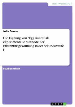 """Die Eignung von """"Egg Races"""" als experimentelle Methode der Erkenntnisgewinnung in der Sekundarstufe I"""