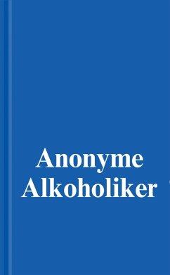 Anonyme Alkoholiker (Das Blaue Buch) (eBook, ePUB) - World Services Inc., Alcoholics Anonymous