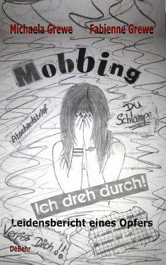 Mobbing - Ich dreh durch - Leidensbericht eines Opfers (eBook, ePUB) - Grewe, Michaela; Grewe, Fabienne