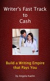 Writer's Fast Track to Cash: Build a Writing Empire that Pays You (eBook, ePUB)