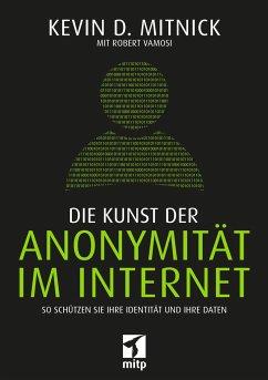 Die Kunst der Anonymität im Internet - Mitnick, Kevin D.