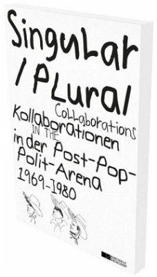 Singular Plural. Kollaborationen in der Post-Pop-Polit-Arena 1969-1989