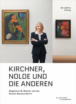 Kirchner, Nolde und die Anderen - Schoog, Bernadette