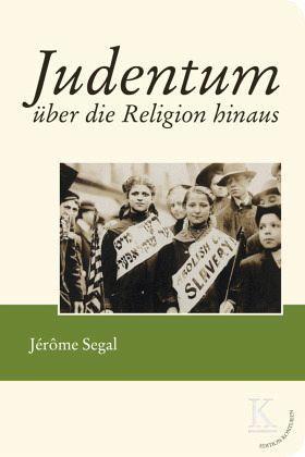 Judentum über die Religion hinaus - Segal, Jérôme