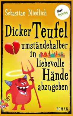 Dicker Teufel umständehalber in liebevolle Hände abzugeben (eBook, ePUB) - Niedlich, Sebastian