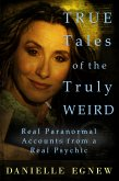 True Tales of the Truly Weird: Real Paranormal Accounts from a Real Psychic (eBook, ePUB)