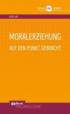 Moralerziehung auf den Punkt gebracht (eBook, PDF) - Lind, Georg