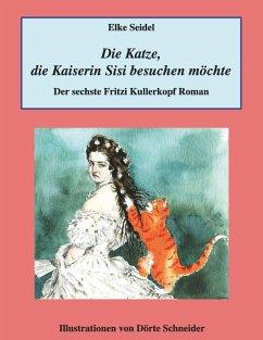 Die Katze, die Kaiserin Sisi besuchen möchte (eBook, ePUB)
