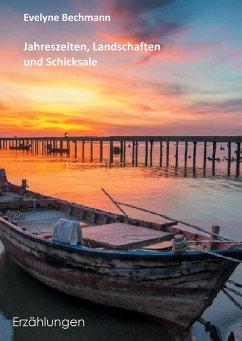 Jahreszeiten, Landschaften und Schicksale - Bechmann, Evelyne