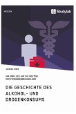 Die Geschichte des Alkohol- und Drogenkonsums und ihr Einfluss auf die heutige Suchtkrankenbehandlung