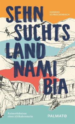 Sehnsuchtsland Namibia - Schreckenbach, Hannah
