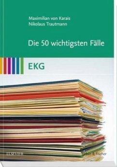 50 Fälle EKG - Karais, Maximilian von; Trautmann, Nikolaus