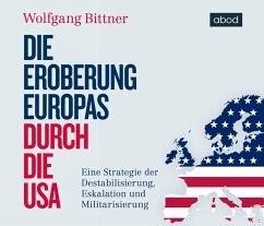 Die Eroberung Europas durch die USA, Audio-CD - Bittner, Wolfgang