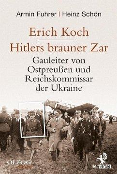 Erich Koch. Hitlers brauner Zar - Fuhrer, Armin; Schön, Heinz