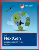 FAA's NextGen Implementation Plan: Comprehensive Overhaul of National Airspace System for Safety and Efficiency, Benefits, Challenges, Investments for Operators and Airports (eBook, ePUB)