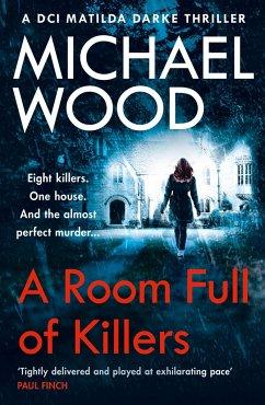A Room Full of Killers (DCI Matilda Darke Thriller, Book 3) - Wood, Michael