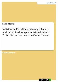 Individuelle Preisdifferenzierung. Chancen und Herausforderungen individualisierter Preise für Unternehmen im Online-Handel