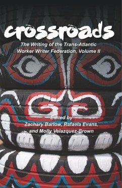Crossroads: The Writing of the Trans-Atlantic Worker Writer Federation, Volume II - Herausgeber: Barlow, Zachary Velazquez-Brown, Molly Evans, Rafeala
