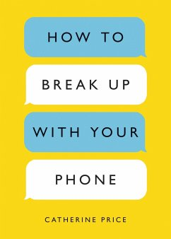 How to Break Up with Your Phone: The 30-Day Plan to Take Back Your Life - Price, Catherine