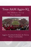 Texas A&M Aggies IQ: The Ultimate Test of True Fandom (eBook, ePUB)