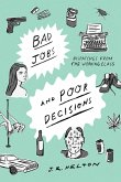 Bad Jobs and Poor Decisions: Dispatches from the Working Class