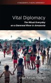 Vital Diplomacy: The Ritual Everyday on a Dammed River in Amazonia