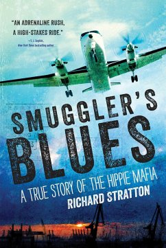 Smuggler's Blues, 1: A True Story of the Hippie Mafia (Cannabis Americana: Remembrance of the War on Plants, Book 1) - Stratton, Richard