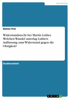 Widerstandsrecht bei Martin Luther. Welchen Wandel unterlag Luthers Auffassung zum Widerstand gegen die Obrigkeit? (eBook, PDF)