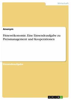Fitnessökonomie. Eine Einsendeaufgabe zu Preismanagement und Kooperationen (eBook, PDF)