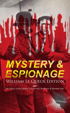 9788026877325 - Queux, William Le: MYSTERY & ESPIONAGE - William Le Queux Edition: 100+ Spy Classics, Action Thrillers, Crime Novels, War Stories & Adventure Tales (Illustrated) (eBook, ePUB) - Kniha