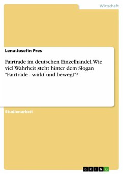 """Fairtrade im deutschen Einzelhandel. Wie viel Wahrheit steht hinter dem Slogan """"Fairtrade - wirkt und bewegt""""?"""