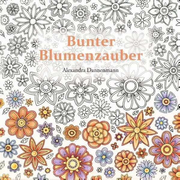 Bunter Blumenzauber - Dannenmann, Alexandra