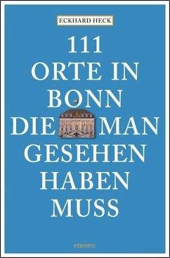 111 Orte in Bonn, die man gesehen haben muss (M...