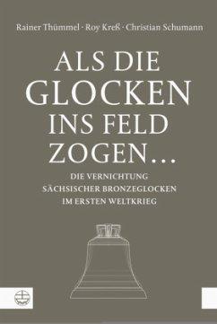 Als die Glocken ins Feld zogen ... - Thümmel, Rainer; Kreß, Roy; Schumann, Christian